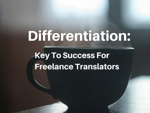 Differentiation: Key To Success For Freelance Translators